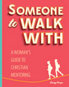 Someone to Walk With: A Woman's Guide to Christian Mentoring