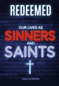 Redeemed: Our Lives as Sinners and Saints