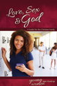 Love, Sex & God: For Young Women Ages 14 and Up - Learning About Sex