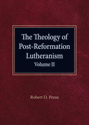 The Theology of Post-Reformation Lutheranism Volume II