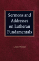 Sermons and Addresses on Lutheran Fundamentals