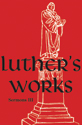 Luther's Works, Volume 56 (Sermons III)