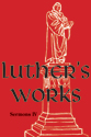 Luther's Works, Volume 57 (Sermons IV)