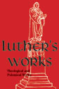 Luther's Works, Volume 61 (Theological and Polemical Works)