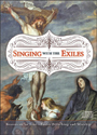 Singing with the Exiles - Resources for Lent and Easter Preaching and Worship