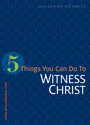 5 Things You Can Do to Witness Christ (ebook Edition)