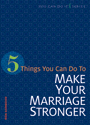 5 Things You Can Do to Make Your Marriage Stronger (ebook Edition)