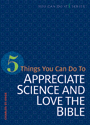5 Things You Can Do to Appreciate Science and Love the Bible (ebook Edition)