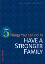 5 Things You Can Do to Have a Stronger Family (ebook Edition)