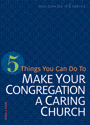5 Things You Can Do to Make Your Congregation a Caring Church (ebook Edition)