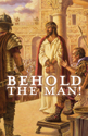 Behold the Man! Resources for Lent-Easter Preaching and Worship - Digital Edition