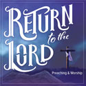 Return to the Lord: Resources for Lent-Easter Preaching and Worship – Digital Edition