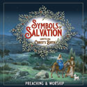 Symbols of Salvation: Foretelling Christ's Birth - Advent-Christmas Preaching and Worship - Digital Edition