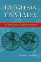 La iglesia enviada: El apostolado en la Iglesia Primitiva (The Church Sent Forth: Apostleship in the Early Church) (ebook Edition)