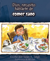 Dios, necesito hablarte de... Comer sano (God, I Need to Talk to You about Healthy Eating)