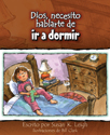 Dios, necesito hablarte de... ir a dormir (God, I Need to Talk to You about...Bedtime)