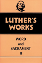 Luther's Works, Volume 36 (Word & Sacrament II)