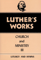 Luther's Works, Volume 41 (Church & Ministry III)