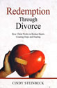Redemption Through Divorce: How Christ Works in Broken Hearts Creating Hope and Healing