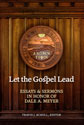 Let the Gospel Lead: Essays and Sermons in Honor of Dale A. Meyer