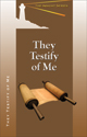 They Testify of Me