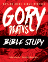 Not-So-Nice Bible Stories: Gory Deaths - Bible Study - Downloadable