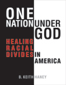One Nation under God: Healing Racial Divides in America - Downloadable