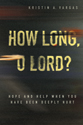 [NQP] How Long, O Lord? Hope and Help When You Have Been Deeply Hurt