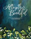 Altogether Beautiful: A Study of the Song of Songs
