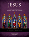 Jesus: A Study on the Words of Matthew, Mark, Luke, and John – Leader Guide