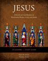 Jesus: A Study on the Words of Matthew, Mark, Luke, and John – Study Guide