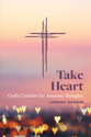 Take Heart: God's Comfort for Anxious Thoughts