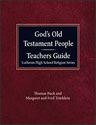 God's Old Testament People Teachers Guide Lutheran High School Religion Series