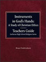 Instruments in God's Hands: A Study of Christian Ethics Teachers Guide Lutheran High School Religion Series