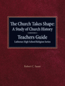 The Church Takes Shape: A Study of Church History Teachers Guide Lutheran High School Religion Series