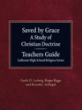 Saved by Grace: A Study of Christian Doctrine: Teachers Guide for Grade 11