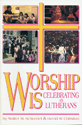 Worship Is: Celebrating As Lutherans