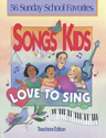 Songs Kids Love to Sing: Teacher Songbook