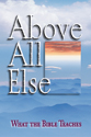 Above All Else: What the Bible Teaches