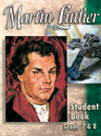 Martin Luther Mini-curriculum: Grade 7-8 - Student Book