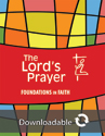 Foundations in Faith: The Lord's Prayer - Downloadable