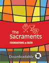 Foundations in Faith: The Sacraments - Downloadable