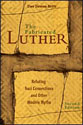 The Fabricated Luther: Refuting Nazi Connections and Modern Myths (Second Edition)