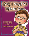 God, I Need to Talk to You: Stories about God's Love and Forgiveness