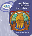 Applying Luther's Catechism Student Book - One in Christ ESV