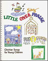 Little Ones Sing Praise: Christian Songs for Young Children