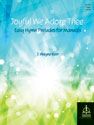 Joyful We Adore Thee: Easy Hymn Preludes for Manuals