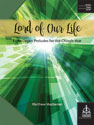 Lord of Our Life: Eight Organ Preludes for the Church Year