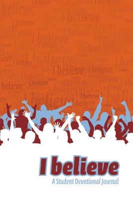 I Believe: A Student Devotional Journal