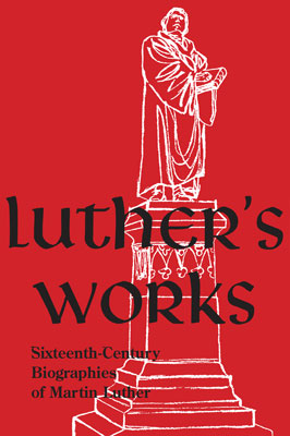 cover of Luther's Works, Companion Volume, (Sixteenth-Century Biographies of Martin Luther)